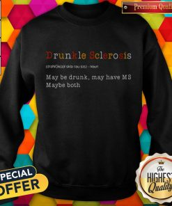 Good Drunkle Sclerosis Definition Meaning May Be Drunk May Have MS Maybe Both Sweatshirt