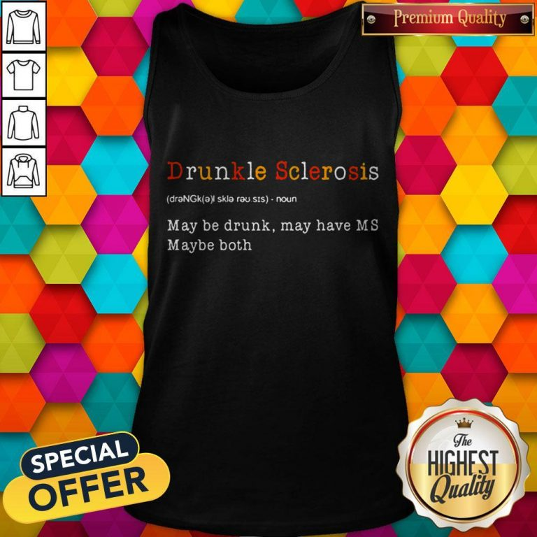 Good Drunkle Sclerosis Definition Meaning May Be Drunk May Have MS Maybe Both Tank - Top