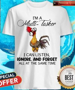 Hei Hei I'm A Multi Tasker I Can Listen Ignore And Forget Shirt