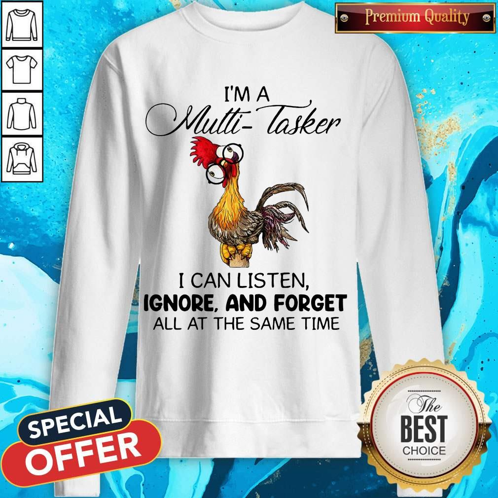 Hei Hei I'm A Multi Tasker I Can Listen Ignore And Forget Sweatshirt