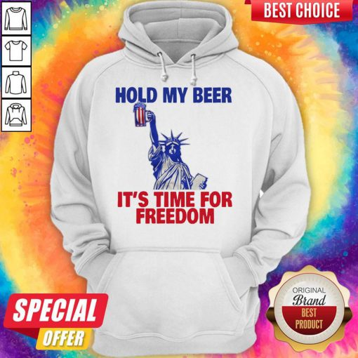Hold My Beer It's Time For Freedom Hoodie