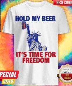 Hold My Beer It's Time For Freedom Shirt