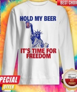 Hold My Beer It's Time For Freedom Sweatshirt