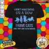 I Don't Have Ducks Or A Row I Have Cats And They Are Everywhere Shirt
