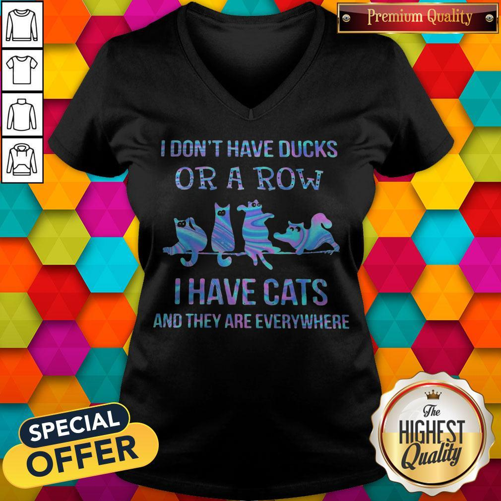 I Don't Have Ducks Or A Row I Have Cats And They Are Everywhere V-neck