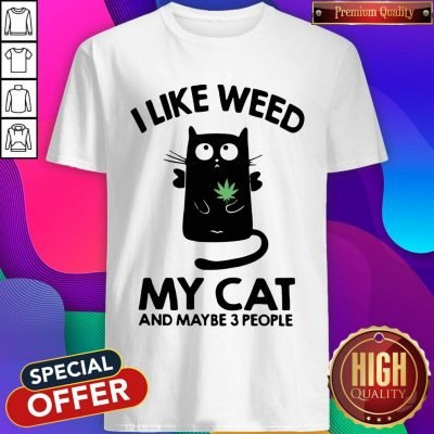 I Like Weed My Cat And Maybe 3 People Shirt
