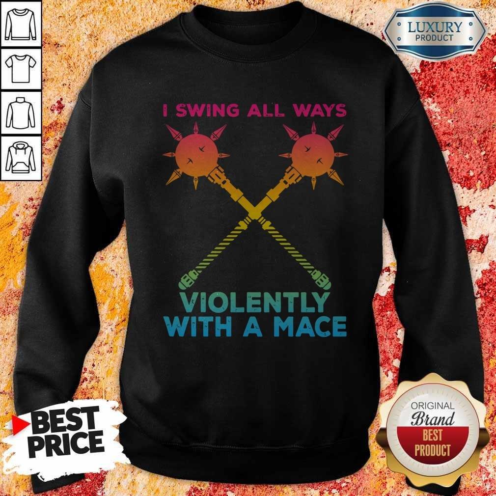 I Swing All Ways Violently With A Mace LGBT Sweatshirt
