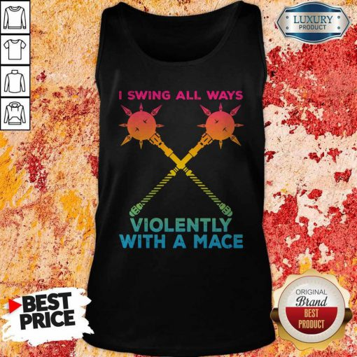 I Swing All Ways Violently With A Mace LGBT Tank Top