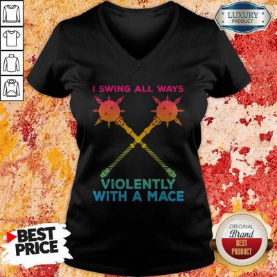 I Swing All Ways Violently With A Mace LGBT V-neck