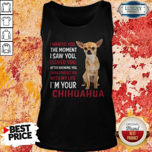 I Wanted You The Moment I'm Your Chihuahua Tank Top