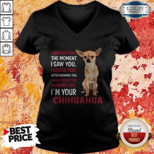I Wanted You The Moment I'm Your Chihuahua V-neck