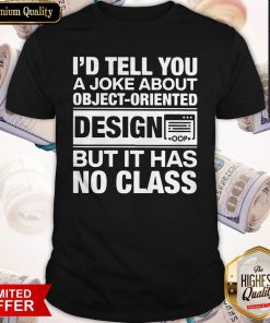I'd Tell You A Joke About Object Oriented Design But It Has No Class Shirt