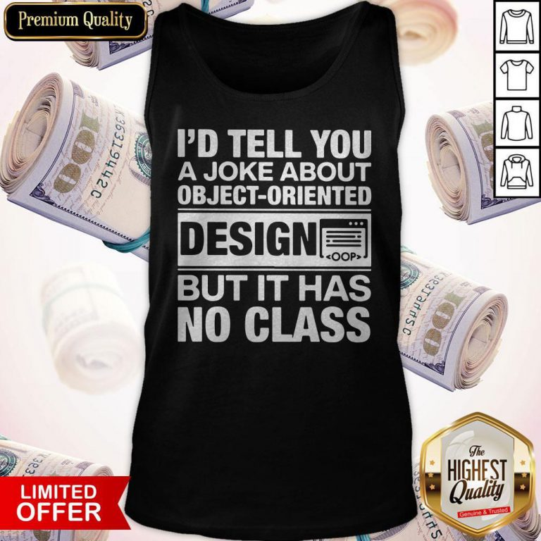 I'd Tell You A Joke About Object Oriented Design But It Has No Class Tank-Top