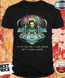 I'm Not Saying It Was Aliens But It Was Aliens Giorgio A Tsoukalos Shirt