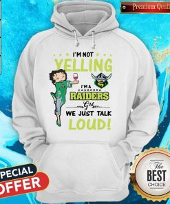 I'm Not Yelling I'm A Canberra Raiders Girl We Just Talk Loud Hoodie