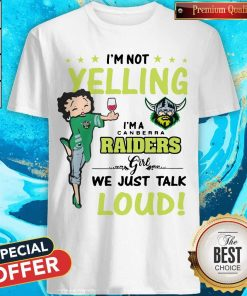 I'm Not Yelling I'm A Canberra Raiders Girl We Just Talk Loud Shirt