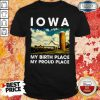 IOWA My Birth Place My Proud Place Shirt