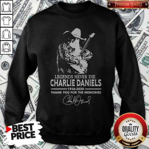 Legends Never Die Charlie Daniels 1936-2020 Thank You For The Memories Signature Sweatshirt