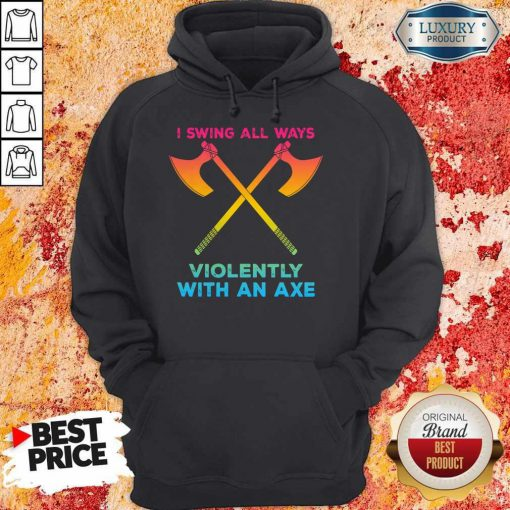 LGBT I Swing All Ways Violently With An AXE Hoodie