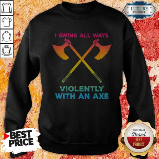 LGBT I Swing All Ways Violently With An AXE Sweatshirt