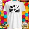 My Heart Belongs To A Bass Player Shirt