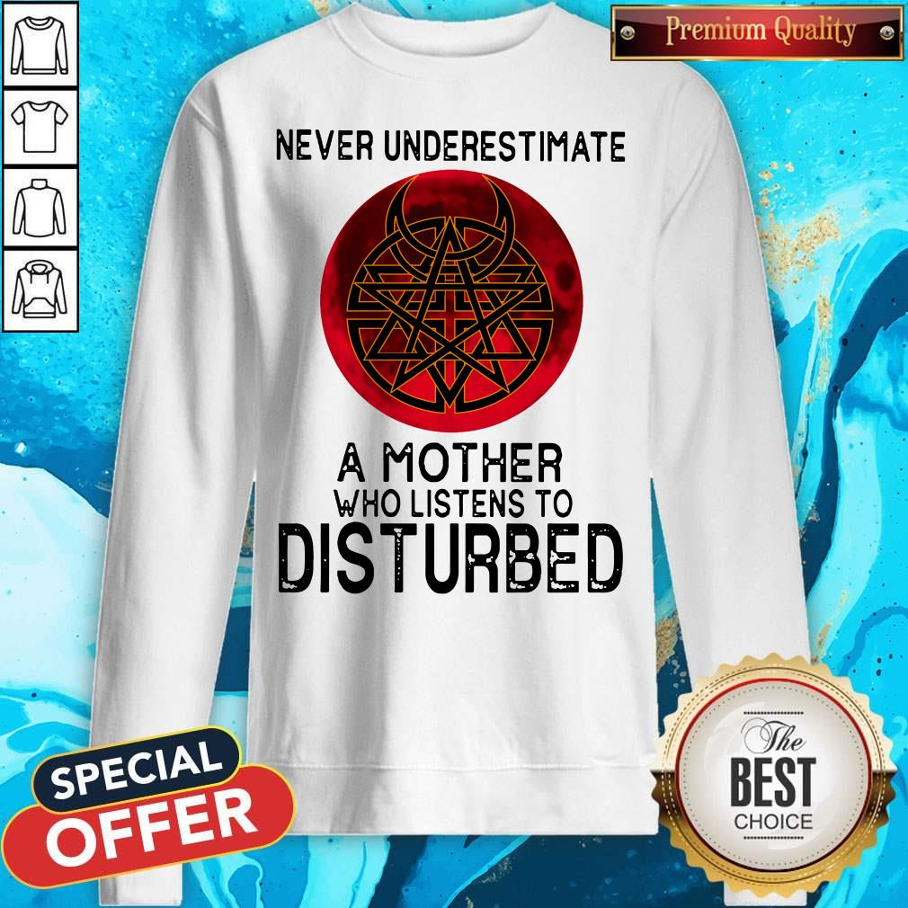 Never Underestimate A Mother Who Listens To Disturbed Moon Sweatshirt