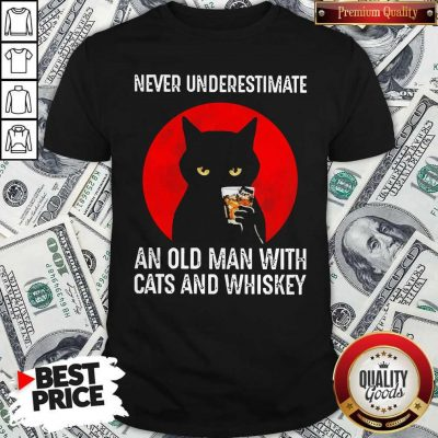 Never Underestimate An Old Man With Man With Cats And Whiskey Shirt