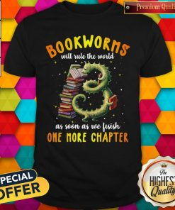 Nice Bookworms Will Rule The World As Soon As We Fisish One More Chapter Shirt