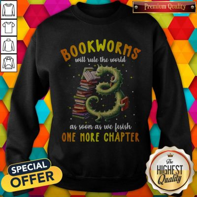 Nice Bookworms Will Rule The World As Soon As We Fisish One More Chapter Sweatshirt