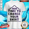 Official 2020 Time To Change Your Shirt