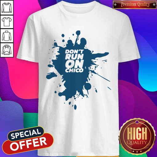 Official Don't Run On Chico Classic Shirt