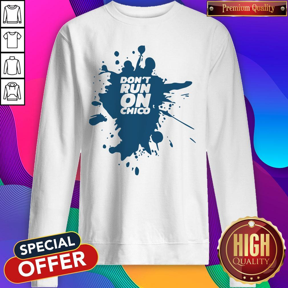 Official Don't Run On Chico Classic Sweatshirt