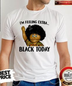 Official I'm Feeling Extra Black Today Shirt
