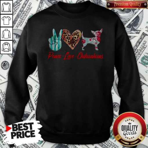 Official Peace Love Chihuahuas Flowers Sweatshirt