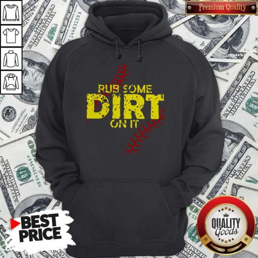 Official Rub Some Dirt On It Hoodie