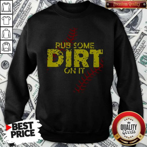 Official Rub Some Dirt On It Sweatshirt
