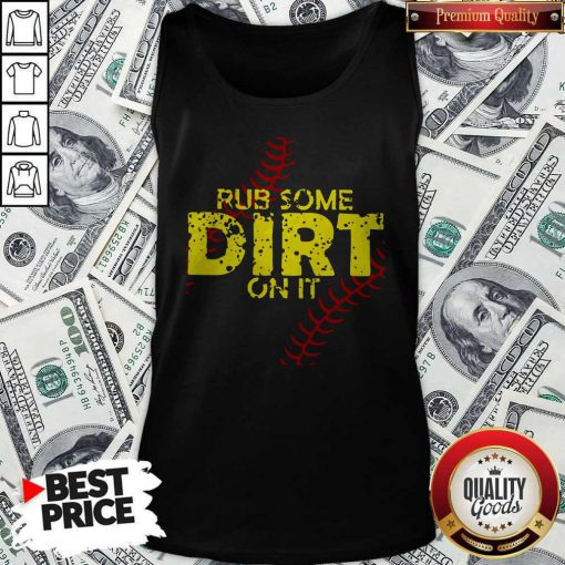 Official Rub Some Dirt On It Tank Top