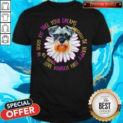 Shih Tzu Dog Floral Take Your Dreams See Good In All Things Love Yourself First Shirt