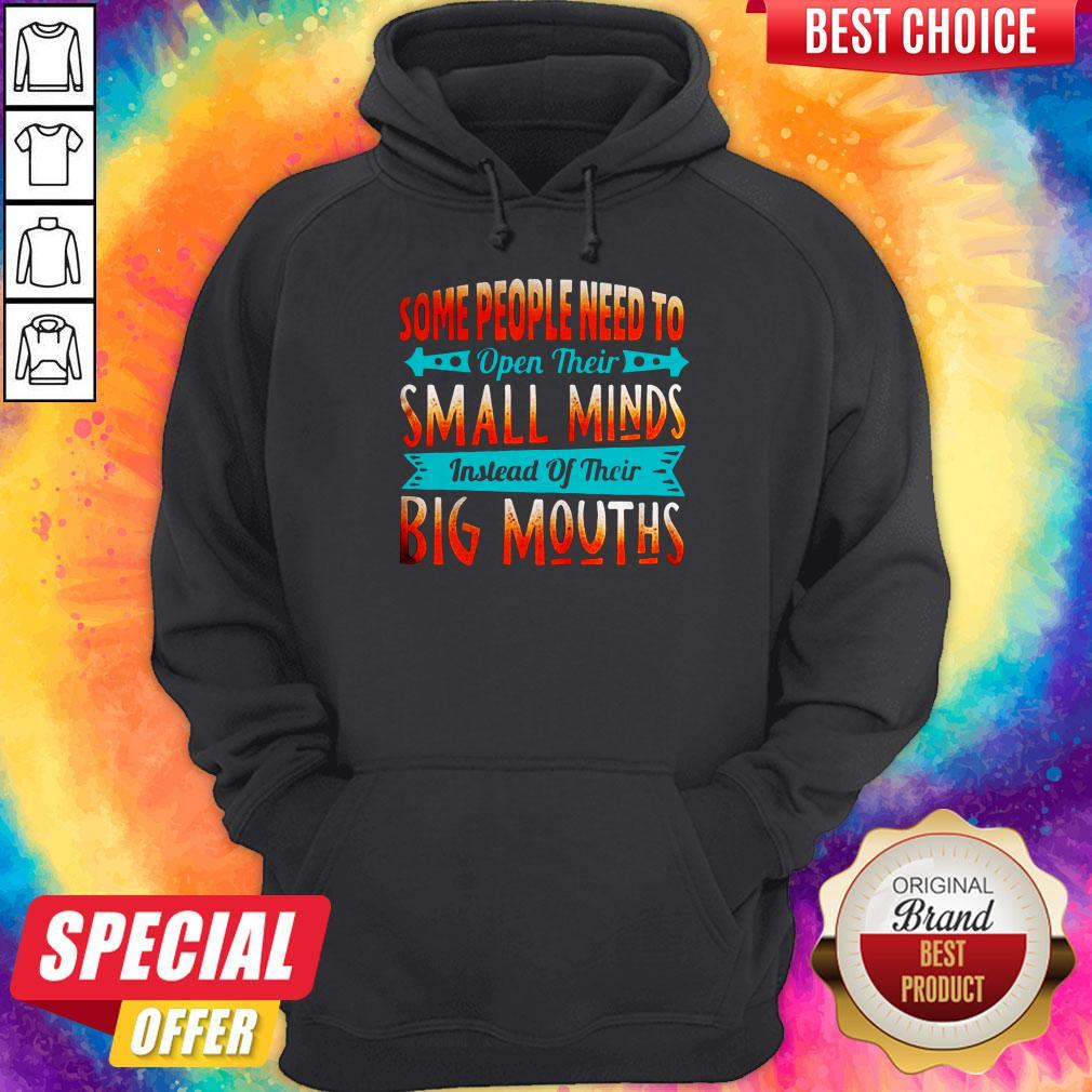 Some People Need To Open Their Small Minds Hoodie