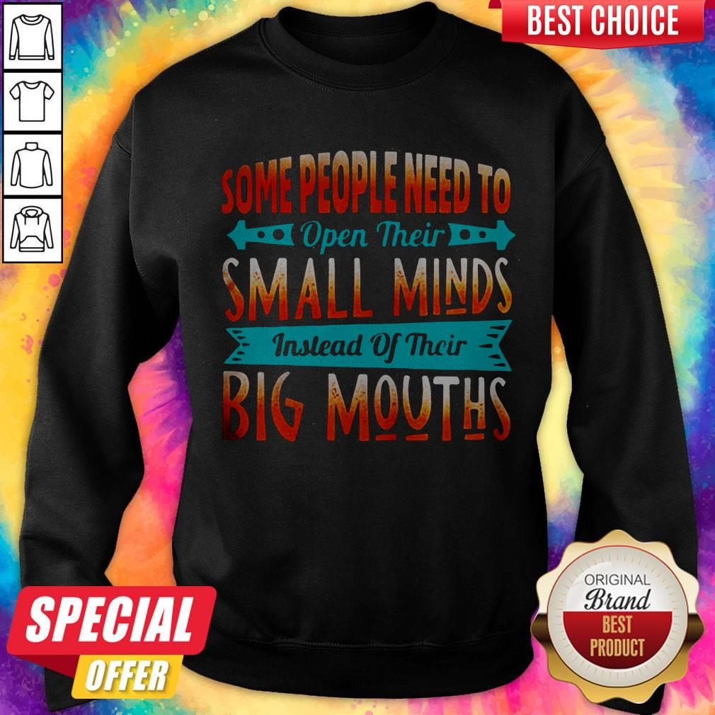 Some People Need To Open Their Small Minds Sweatshirt