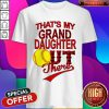 That's My Grand Daughter Out There Shirt