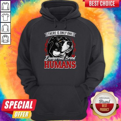 There Is Only One Dangerous Breed Humans Dog Hoodie