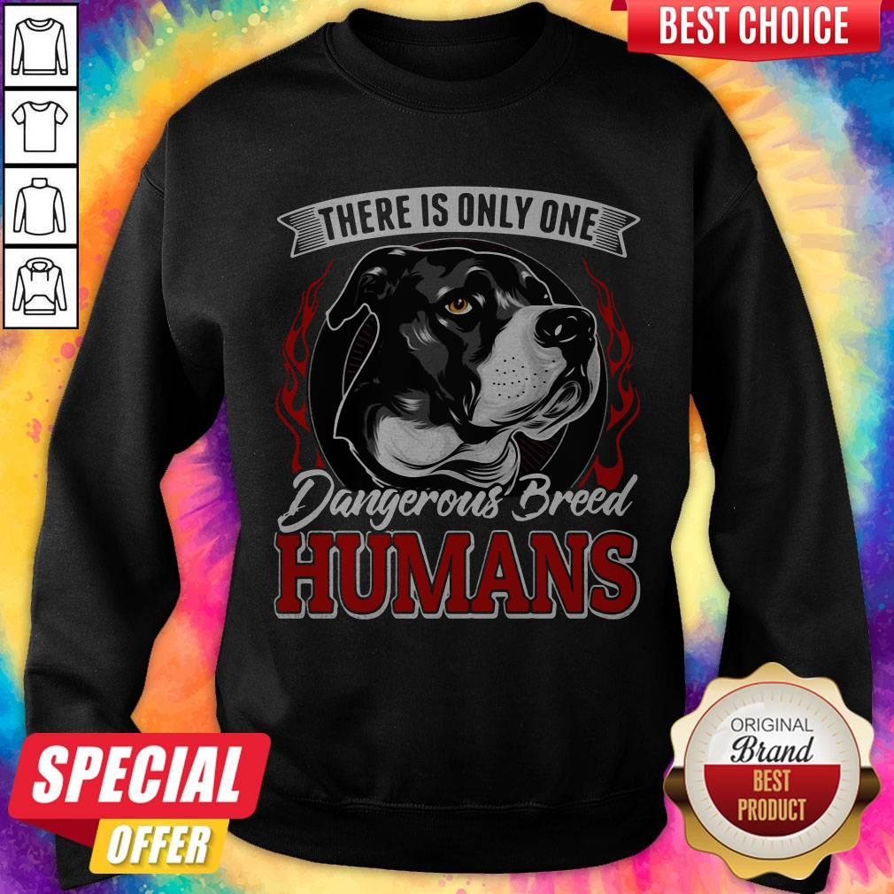 There Is Only One Dangerous Breed Humans Dog Sweatshirt