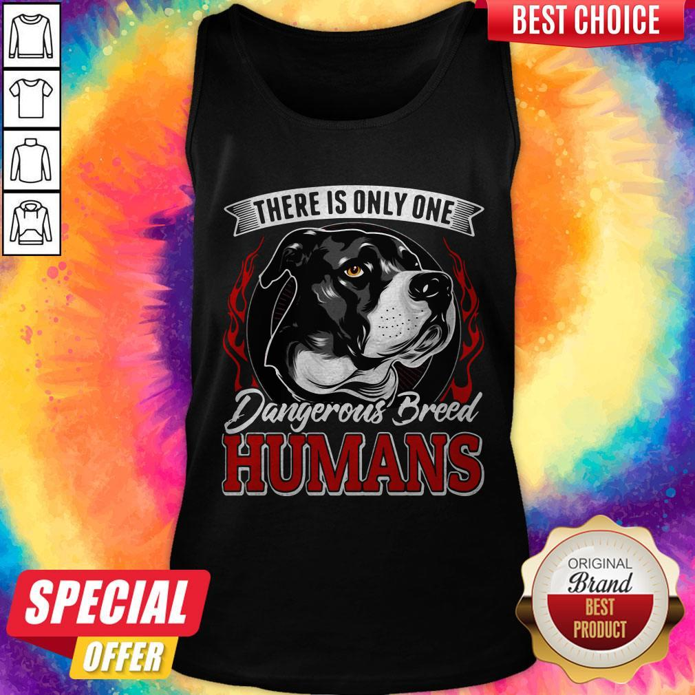 There Is Only One Dangerous Breed Humans Dog Tank Top
