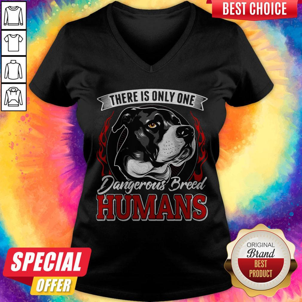 There Is Only One Dangerous Breed Humans Dog V-neck