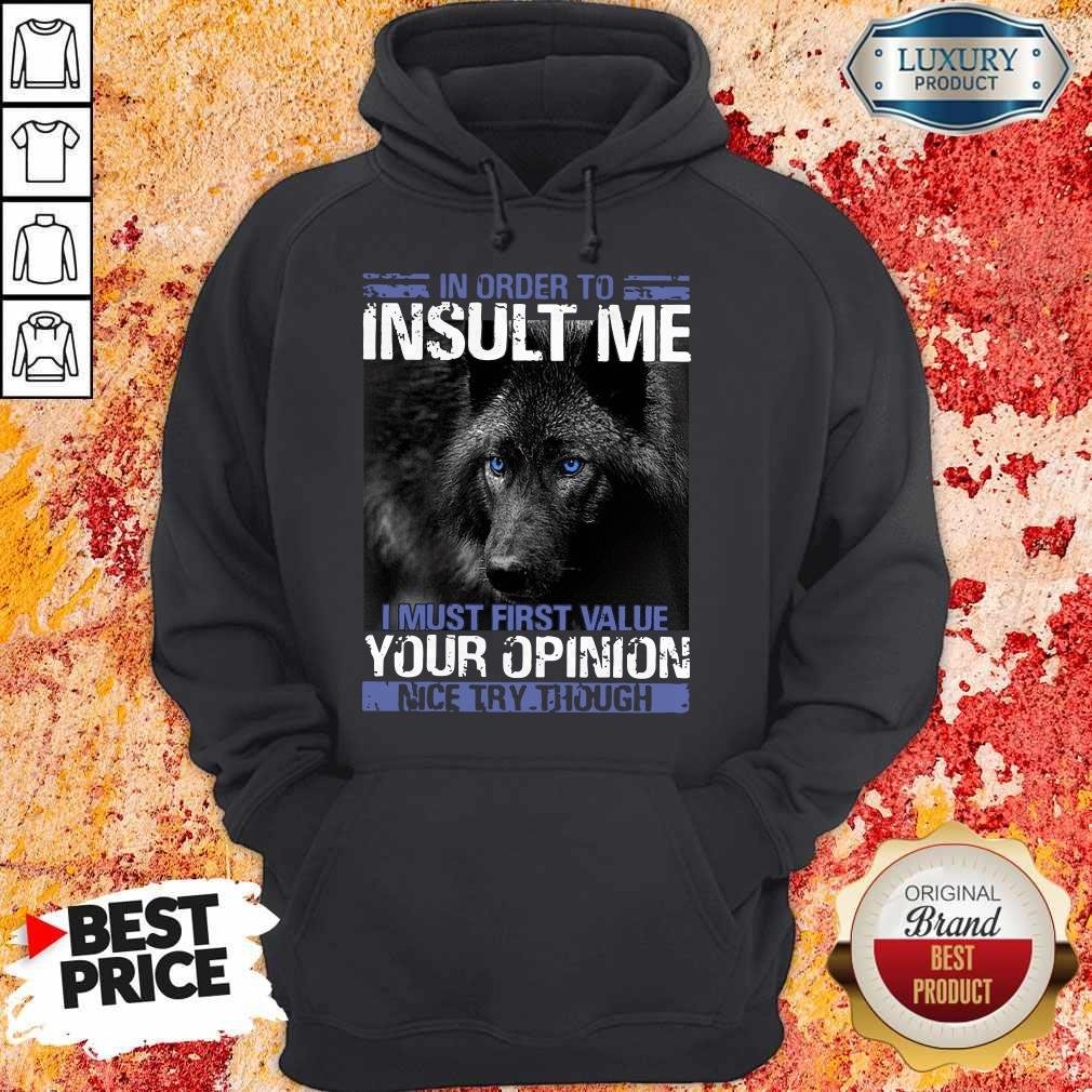 Wolf In Order To Insult Me I Must First Value Your Opinion Hoodie
