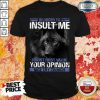 Wolf In Order To Insult Me I Must First Value Your Opinion Shirt