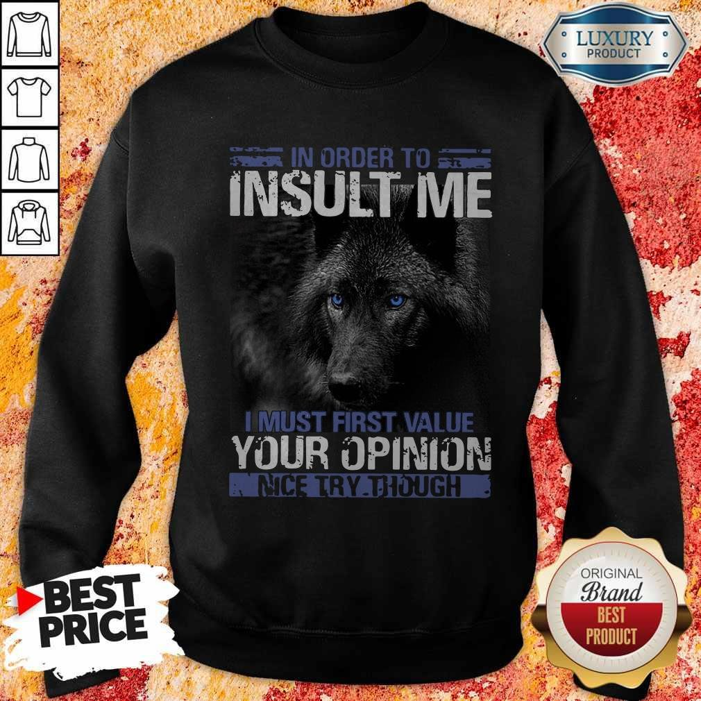 Wolf In Order To Insult Me I Must First Value Your Opinion Sweatshirt