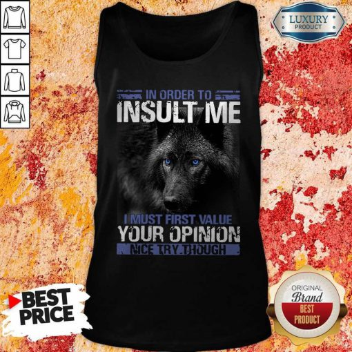 Wolf In Order To Insult Me I Must First Value Your Opinion Tank Top