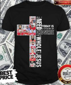 All I Need Today Is A Little Bit Of Ohio State And A Whole Lot Of Jesus Shirt